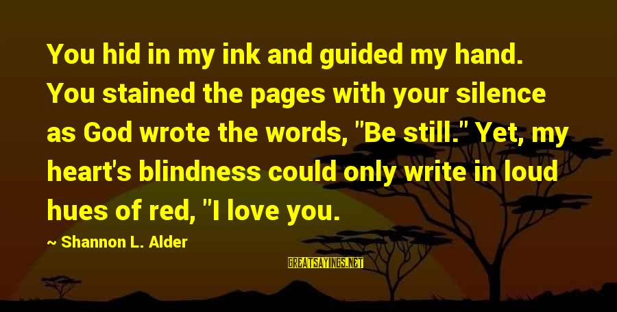 Silence In Relationships Sayings By Shannon L. Alder: You hid in my ink and guided my hand. You stained the pages with your