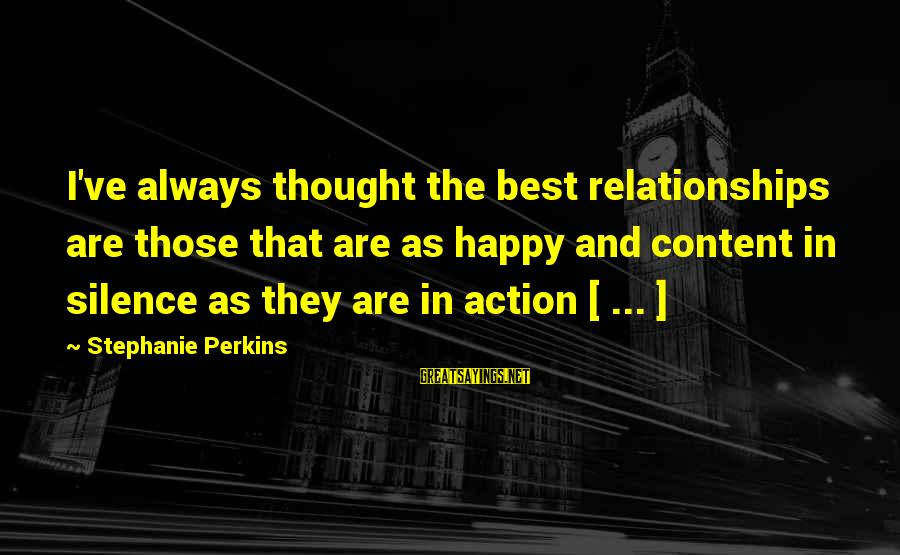 Silence In Relationships Sayings By Stephanie Perkins: I've always thought the best relationships are those that are as happy and content in