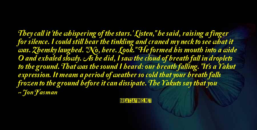 """Silence Means More Than Words Sayings By Jon Fasman: They call it 'the whispering of the stars.' Listen,"""" he said, raising a finger for"""