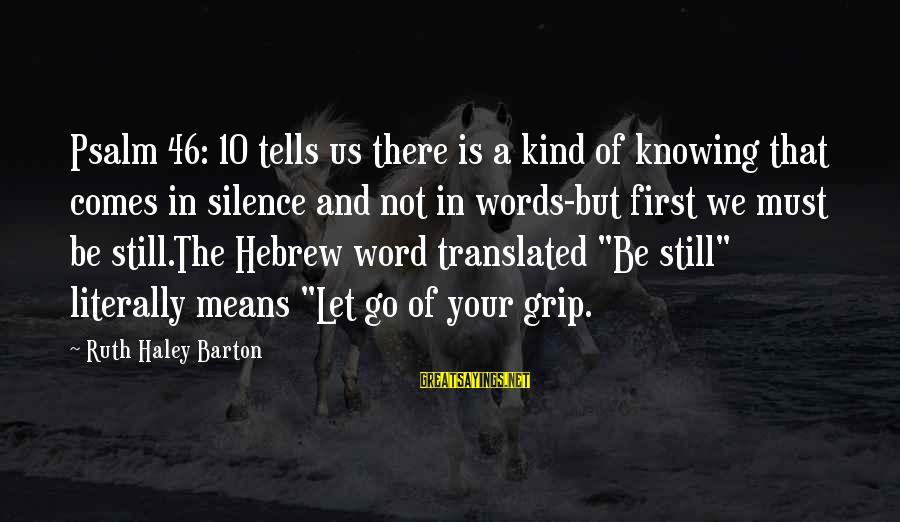 Silence Means More Than Words Sayings By Ruth Haley Barton: Psalm 46: 10 tells us there is a kind of knowing that comes in silence