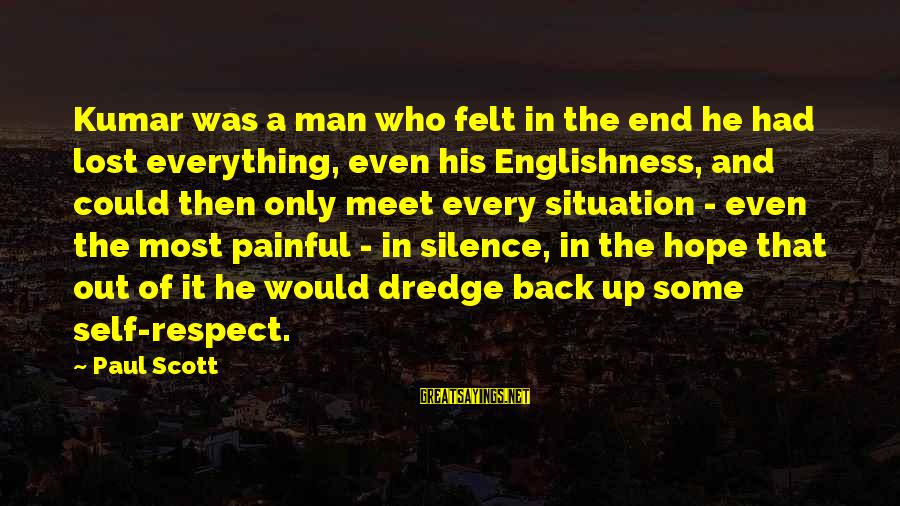 Silence Painful Sayings By Paul Scott: Kumar was a man who felt in the end he had lost everything, even his