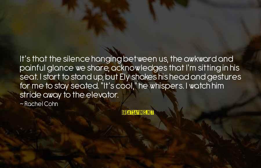 Silence Painful Sayings By Rachel Cohn: It's that the silence hanging between us, the awkward and painful glance we share, acknowledges