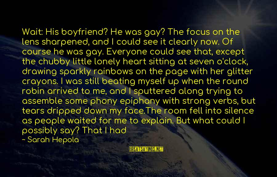 Silence Painful Sayings By Sarah Hepola: Wait: His boyfriend? He was gay? The focus on the lens sharpened, and I could