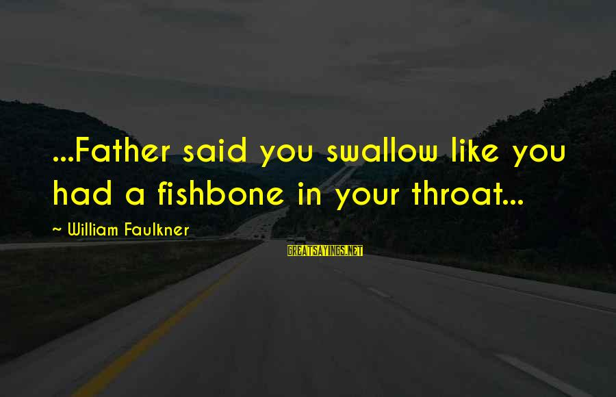 Silent Hill Downpour Sayings By William Faulkner: ...Father said you swallow like you had a fishbone in your throat...