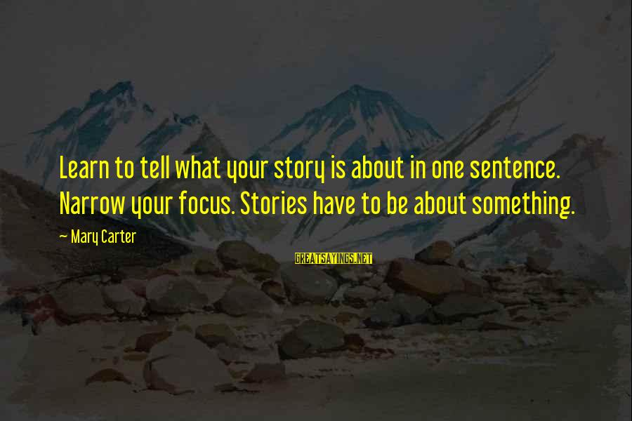 Silent Sanctuary Song Sayings By Mary Carter: Learn to tell what your story is about in one sentence. Narrow your focus. Stories