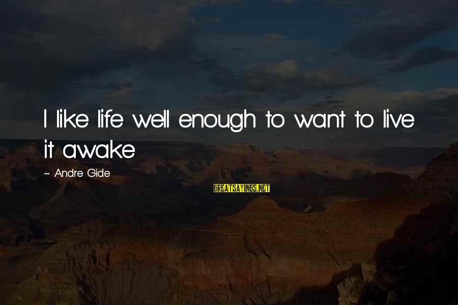 Silliness Tumblr Sayings By Andre Gide: I like life well enough to want to live it awake
