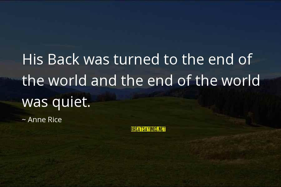 Silliness Tumblr Sayings By Anne Rice: His Back was turned to the end of the world and the end of the