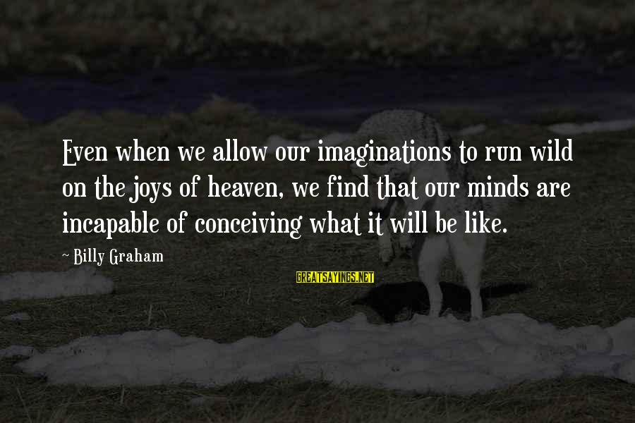 Silliness Tumblr Sayings By Billy Graham: Even when we allow our imaginations to run wild on the joys of heaven, we
