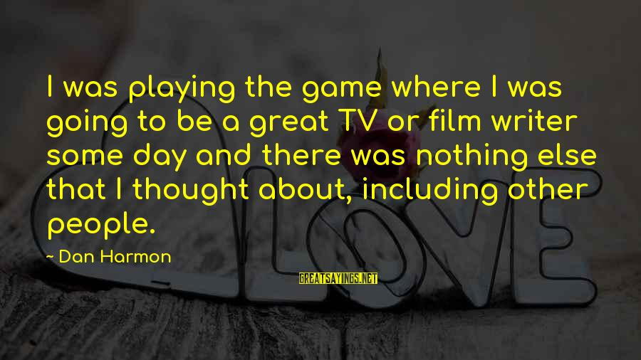 Silliness Tumblr Sayings By Dan Harmon: I was playing the game where I was going to be a great TV or