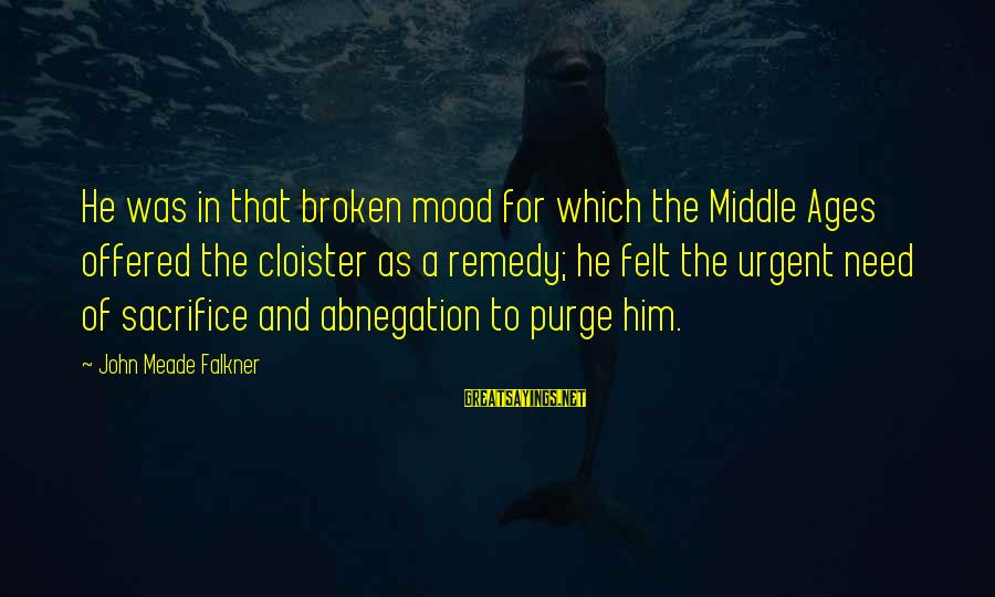 Silliness Tumblr Sayings By John Meade Falkner: He was in that broken mood for which the Middle Ages offered the cloister as