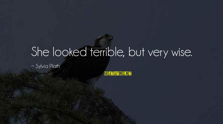 Silliness Tumblr Sayings By Sylvia Plath: She looked terrible, but very wise.