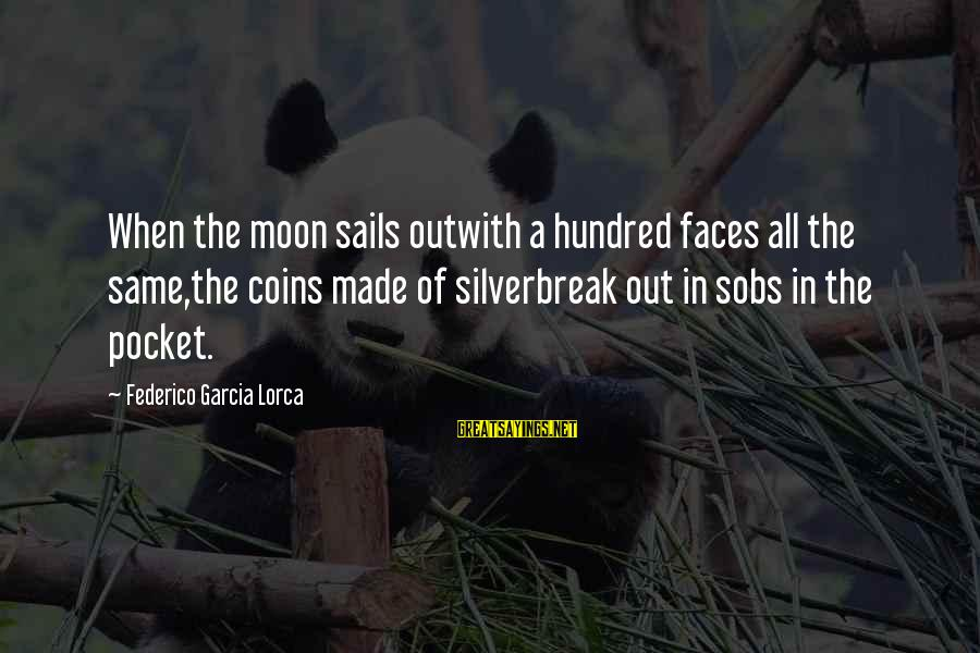 Silver Coins Sayings By Federico Garcia Lorca: When the moon sails outwith a hundred faces all the same,the coins made of silverbreak