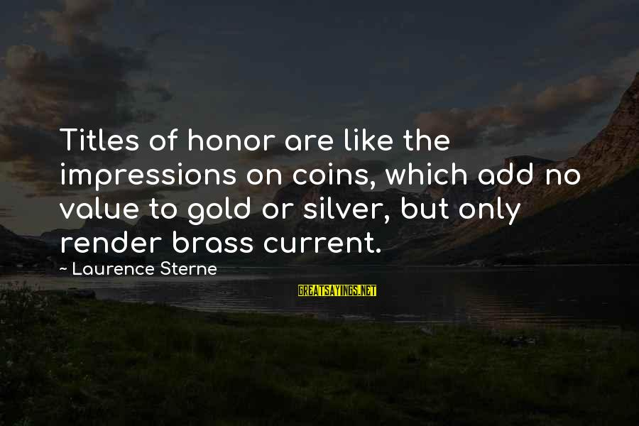 Silver Coins Sayings By Laurence Sterne: Titles of honor are like the impressions on coins, which add no value to gold
