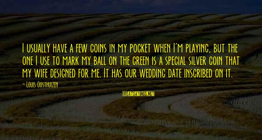 Silver Coins Sayings By Louis Oosthuizen: I usually have a few coins in my pocket when I'm playing, but the one