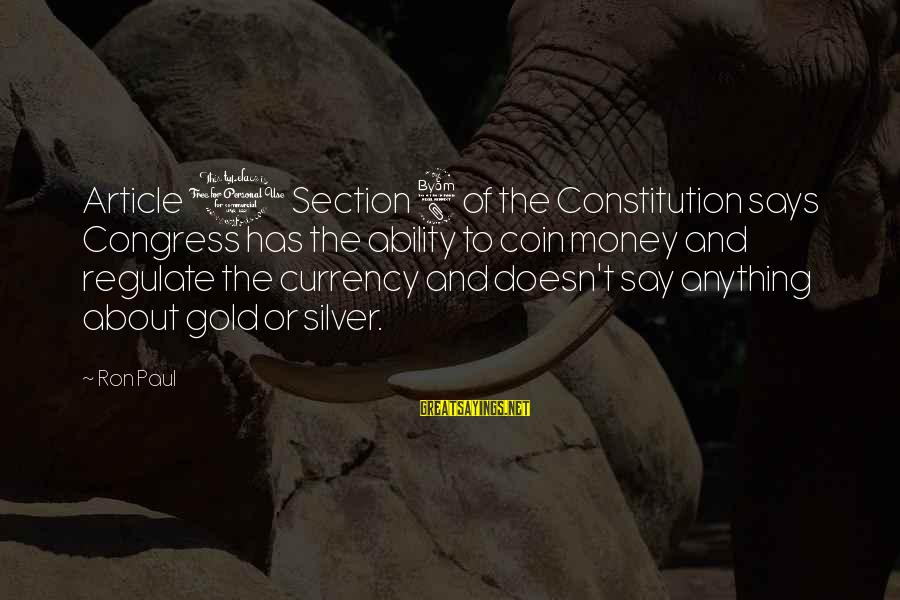 Silver Coins Sayings By Ron Paul: Article 1 Section 8 of the Constitution says Congress has the ability to coin money