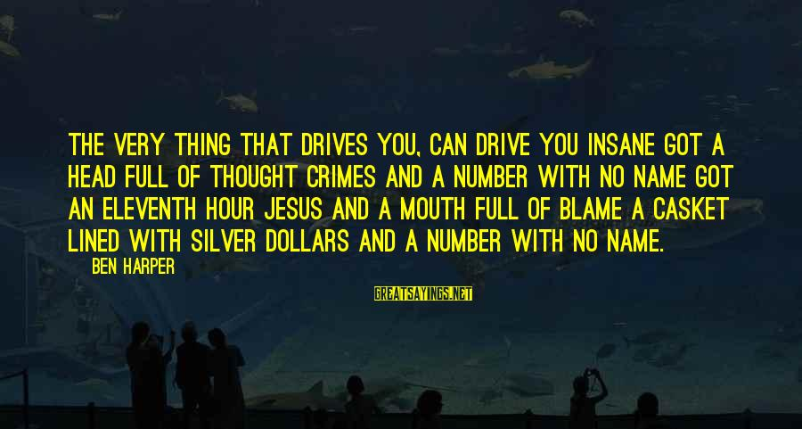 Silver Dollars Sayings By Ben Harper: The very thing that drives you, can drive you insane Got a head full of