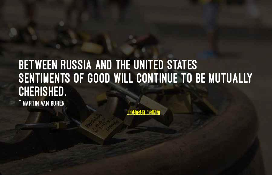 Silver Dollars Sayings By Martin Van Buren: Between Russia and the United States sentiments of good will continue to be mutually cherished.