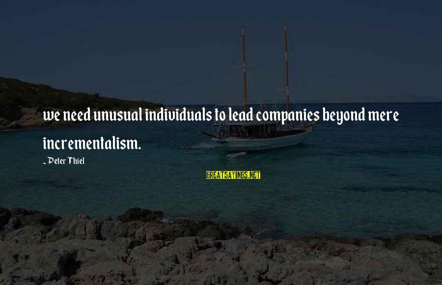 Silver Dollars Sayings By Peter Thiel: we need unusual individuals to lead companies beyond mere incrementalism.