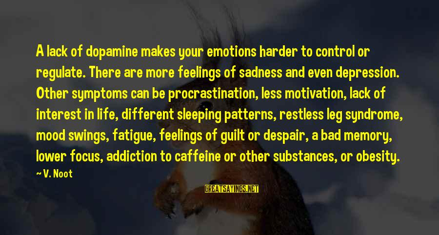 Silver Dollars Sayings By V. Noot: A lack of dopamine makes your emotions harder to control or regulate. There are more