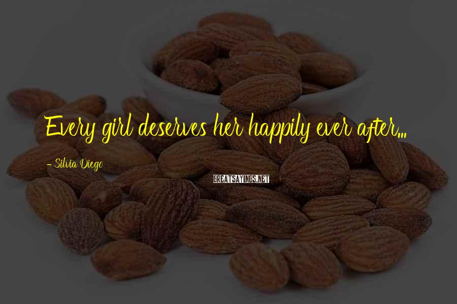 Silvia Diego Sayings: Every girl deserves her happily ever after...