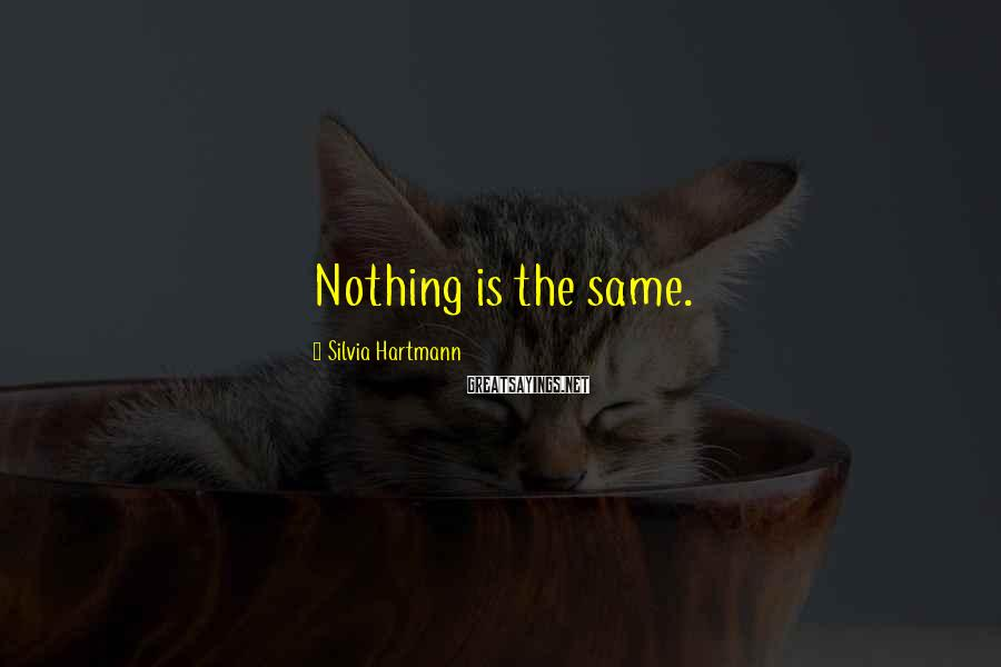 Silvia Hartmann Sayings: Nothing is the same.
