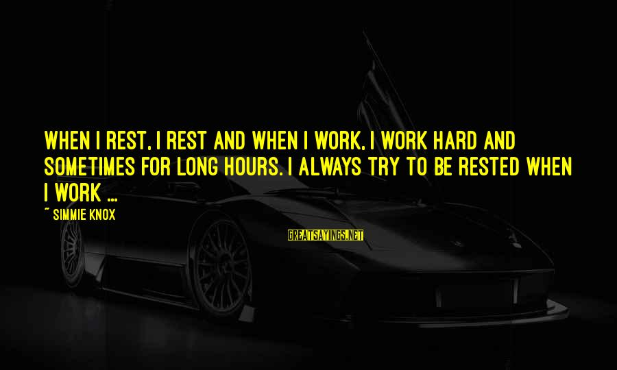 Simmie Knox Sayings By Simmie Knox: When I rest, I rest and when I work, I work hard and sometimes for