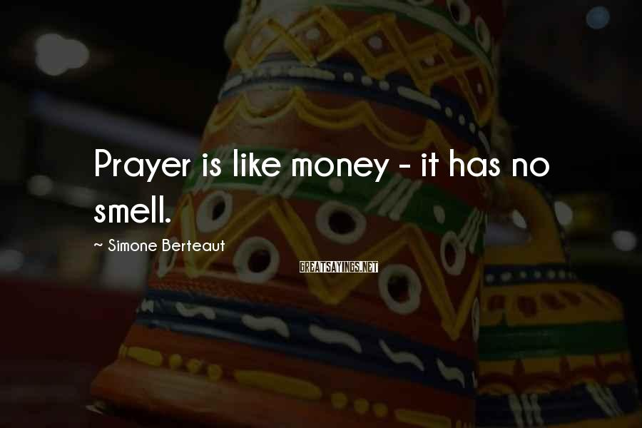 Simone Berteaut Sayings: Prayer is like money - it has no smell.