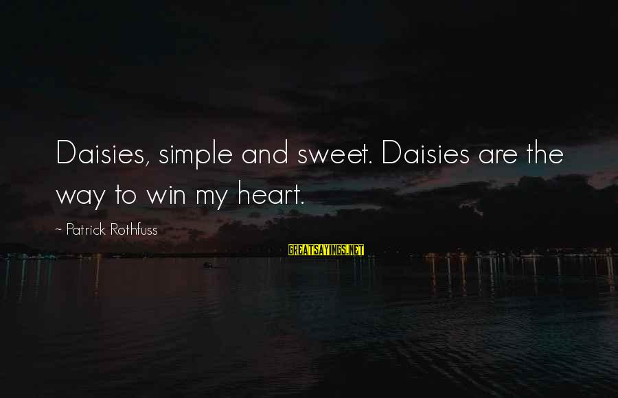 Simple But Sweet Love Sayings By Patrick Rothfuss: Daisies, simple and sweet. Daisies are the way to win my heart.