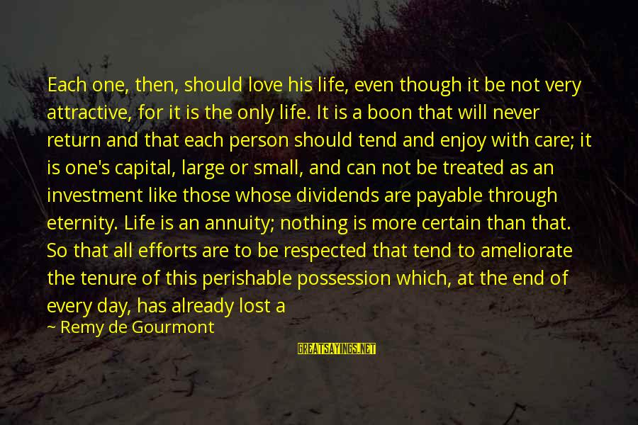 Simple But Sweet Love Sayings By Remy De Gourmont: Each one, then, should love his life, even though it be not very attractive, for