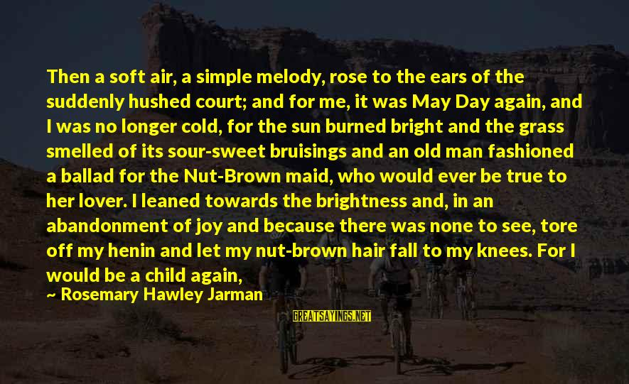 Simple But Sweet Love Sayings By Rosemary Hawley Jarman: Then a soft air, a simple melody, rose to the ears of the suddenly hushed