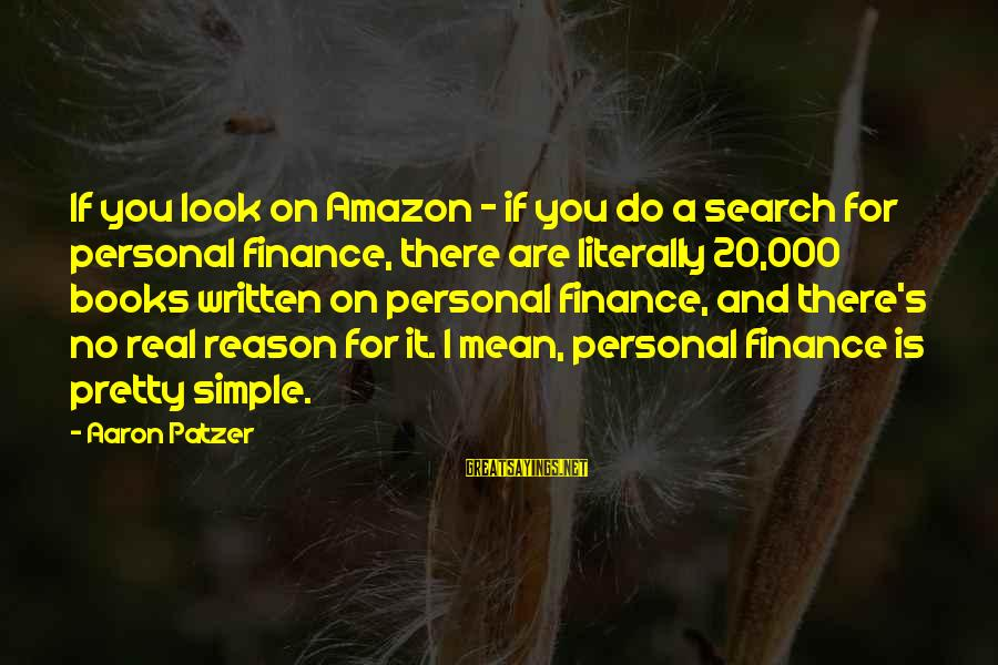 Simple Pretty Sayings By Aaron Patzer: If you look on Amazon - if you do a search for personal finance, there