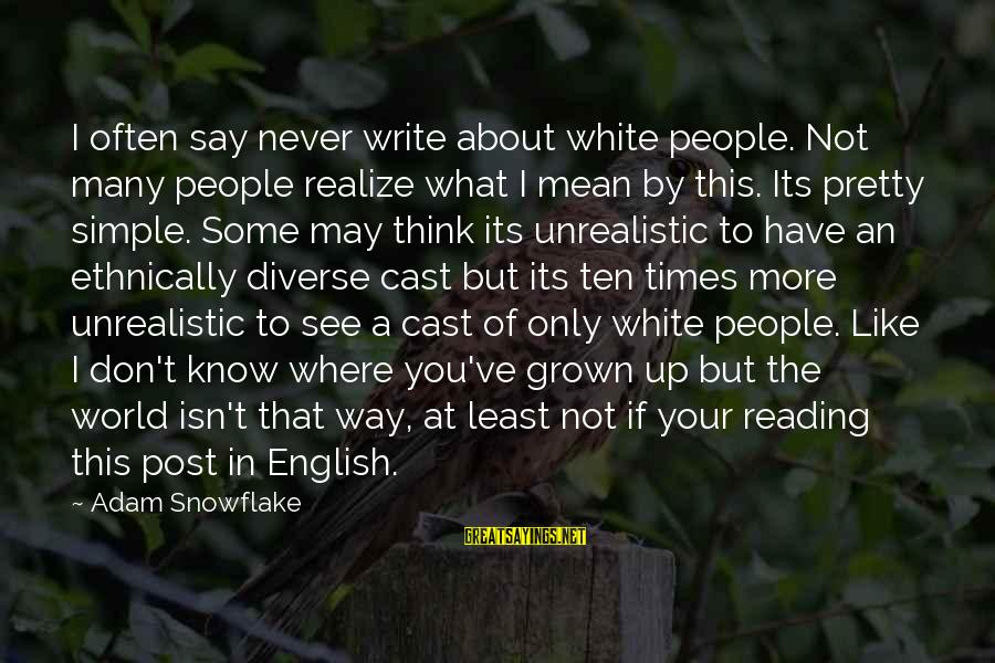 Simple Pretty Sayings By Adam Snowflake: I often say never write about white people. Not many people realize what I mean
