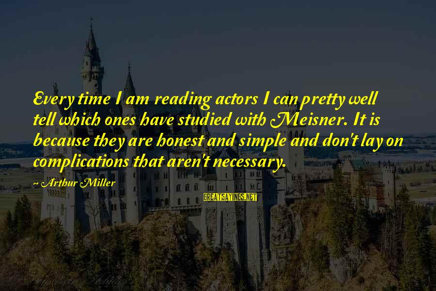 Simple Pretty Sayings By Arthur Miller: Every time I am reading actors I can pretty well tell which ones have studied
