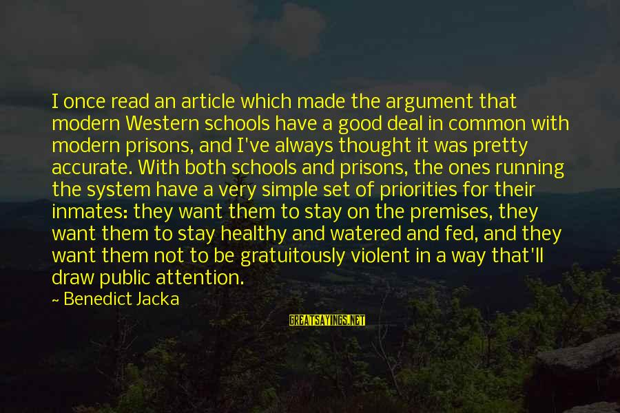 Simple Pretty Sayings By Benedict Jacka: I once read an article which made the argument that modern Western schools have a