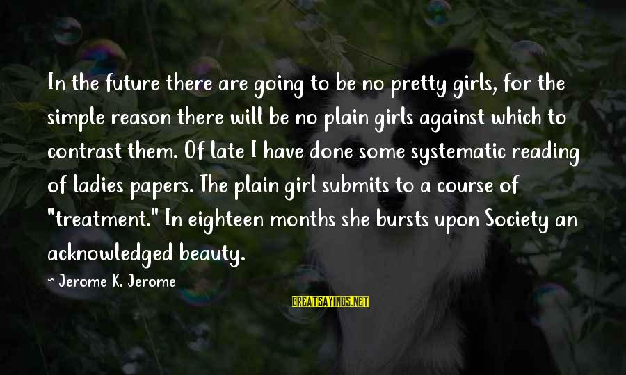 Simple Pretty Sayings By Jerome K. Jerome: In the future there are going to be no pretty girls, for the simple reason