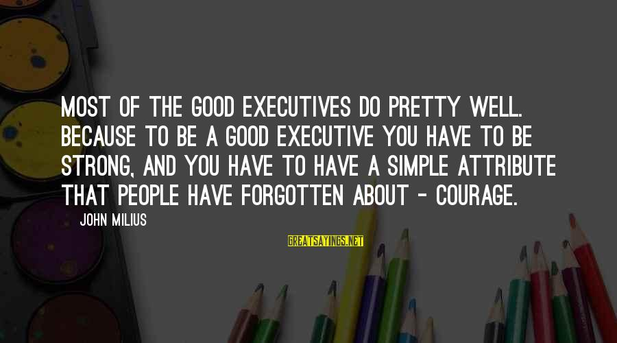 Simple Pretty Sayings By John Milius: Most of the good executives do pretty well. Because to be a good executive you