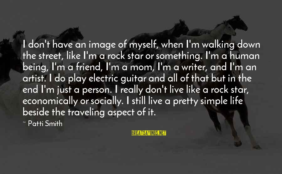 Simple Pretty Sayings By Patti Smith: I don't have an image of myself, when I'm walking down the street, like I'm