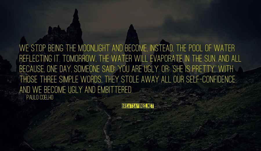 Simple Pretty Sayings By Paulo Coelho: We stop being the moonlight and become, instead, the pool of water reflecting it. Tomorrow,