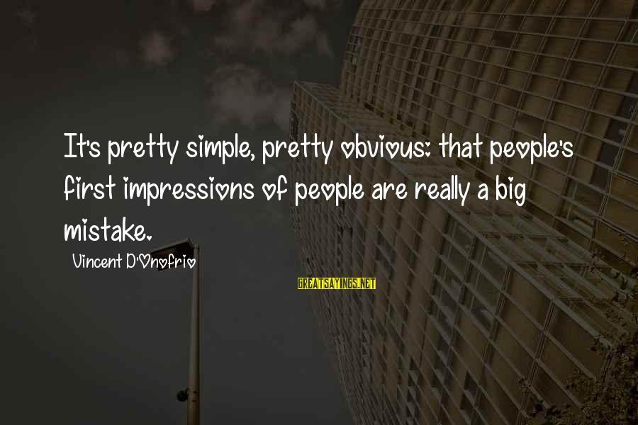 Simple Pretty Sayings By Vincent D'Onofrio: It's pretty simple, pretty obvious: that people's first impressions of people are really a big