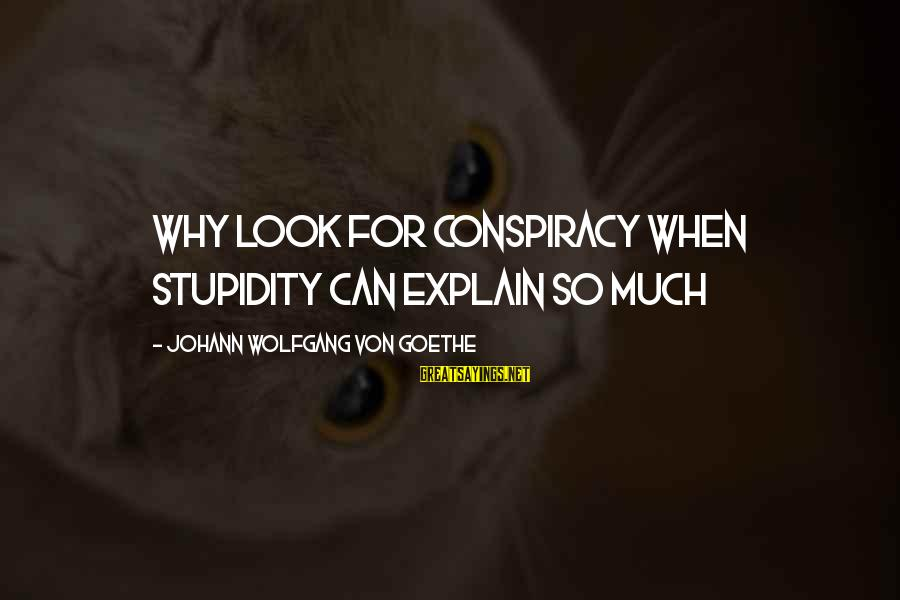 Simpsons Angel Episode Sayings By Johann Wolfgang Von Goethe: Why look for conspiracy when stupidity can explain so much