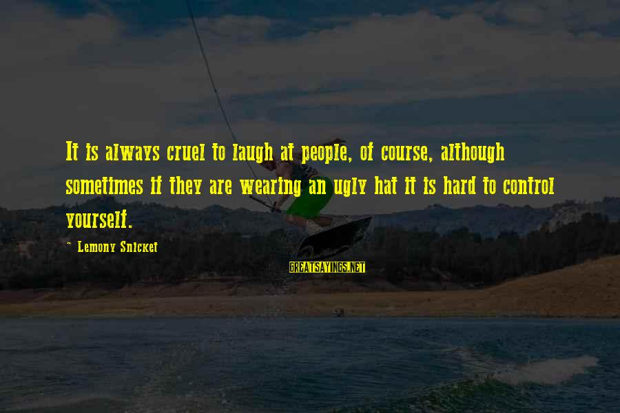 Simpsons Angel Episode Sayings By Lemony Snicket: It is always cruel to laugh at people, of course, although sometimes if they are