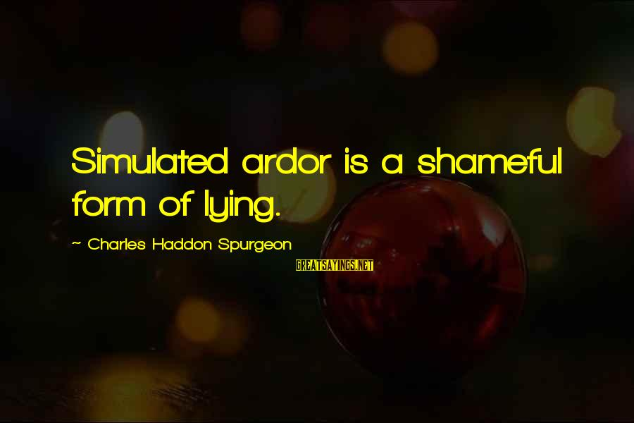 Simulated Sayings By Charles Haddon Spurgeon: Simulated ardor is a shameful form of lying.