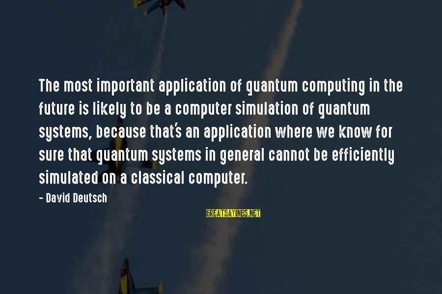 Simulated Sayings By David Deutsch: The most important application of quantum computing in the future is likely to be a