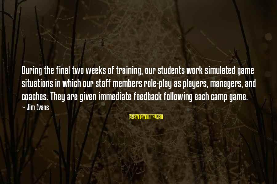 Simulated Sayings By Jim Evans: During the final two weeks of training, our students work simulated game situations in which