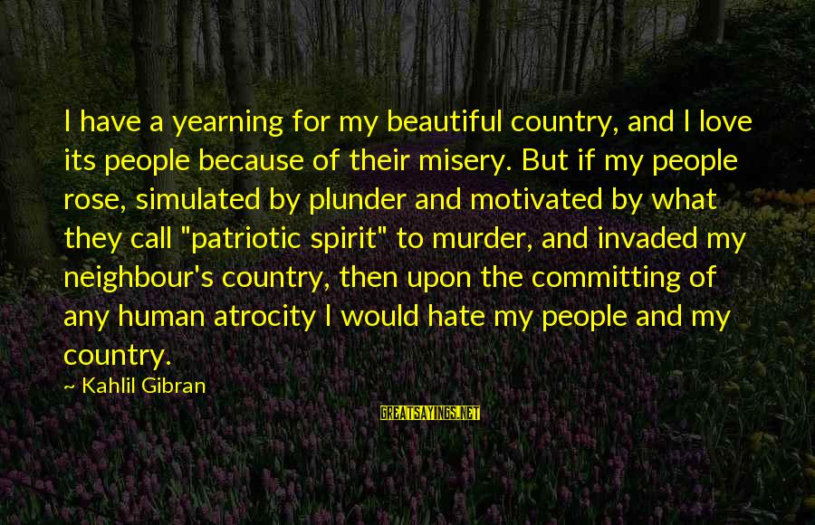 Simulated Sayings By Kahlil Gibran: I have a yearning for my beautiful country, and I love its people because of