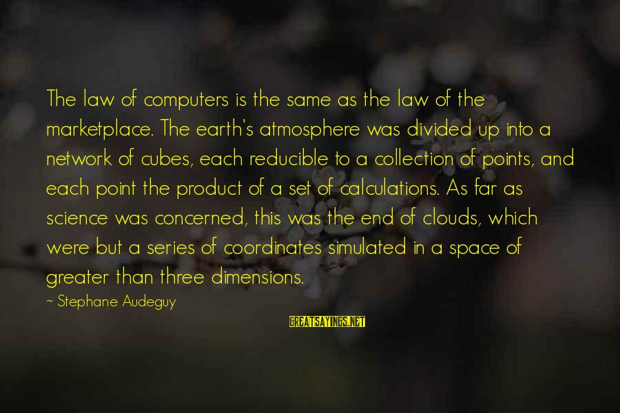 Simulated Sayings By Stephane Audeguy: The law of computers is the same as the law of the marketplace. The earth's