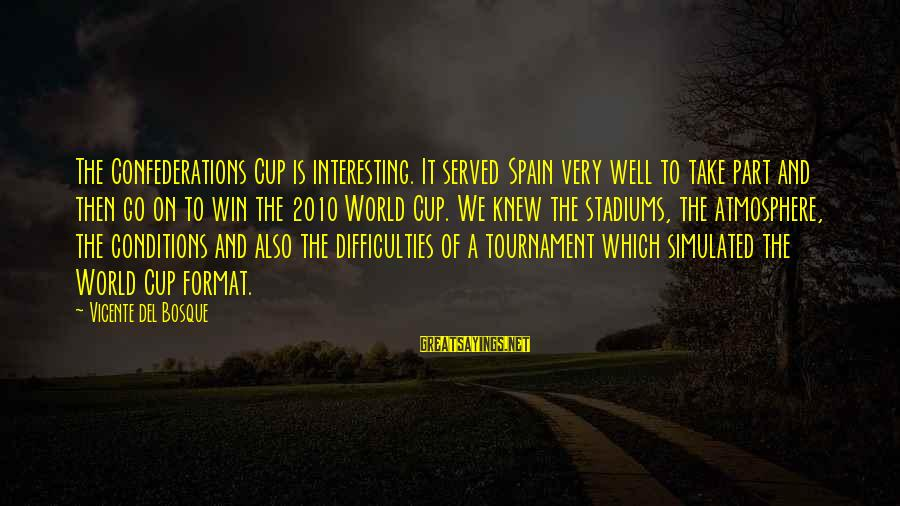 Simulated Sayings By Vicente Del Bosque: The Confederations Cup is interesting. It served Spain very well to take part and then