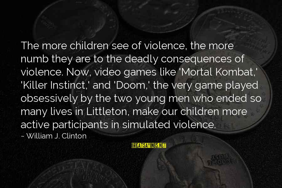 Simulated Sayings By William J. Clinton: The more children see of violence, the more numb they are to the deadly consequences