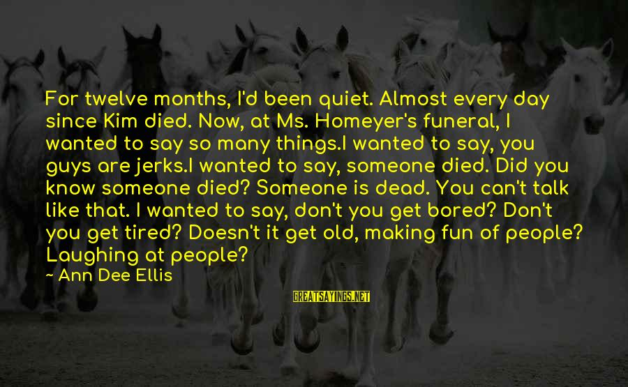 Since You Died Sayings By Ann Dee Ellis: For twelve months, I'd been quiet. Almost every day since Kim died. Now, at Ms.