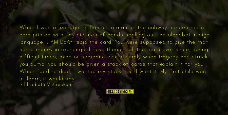 Since You Died Sayings By Elizabeth McCracken: When I was a teenager in Boston, a man on the subway handed me a